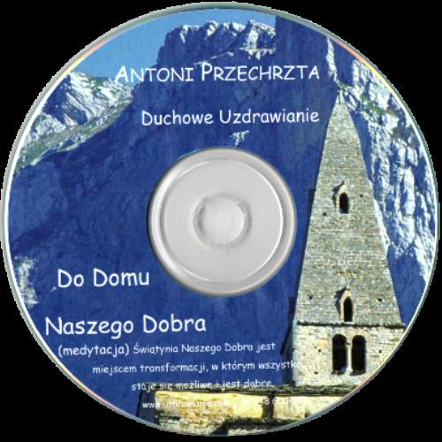 Medytacja Do Domu Naszego Dobra - Antoni Przechrzta