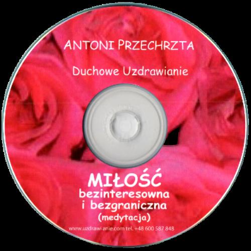Medytacja Miłość bezinteresowna i bezgraniczna - Antoni Przechrzta