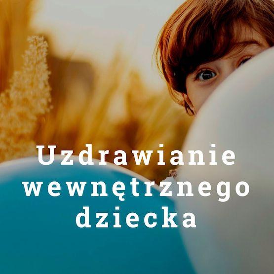 Uzdrawianie wewnętrznego dziecka - Antoni Przechrzta