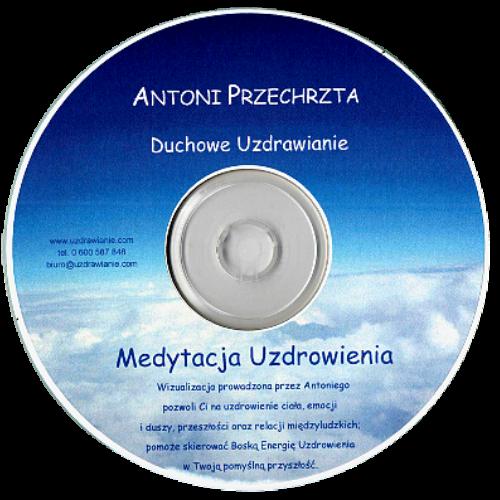 Medytacja Uzdrowienia - Antoni Przechrzta