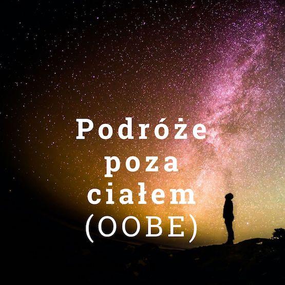 Podróże poza ciałem (OOBE) - Antoni Przechrzta